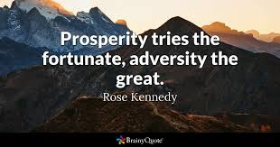 Prosperity Quotes Delectable Prosperity Tries The Fortunate Adversity The Great Rose Kennedy