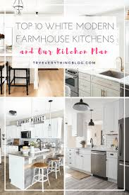 Top 10 White Modern Farmhouse Kitchens And Our Plans Try Everything