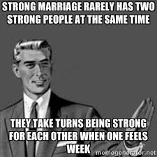 strong marriage rarely has two strong people at the same time they ... via Relatably.com