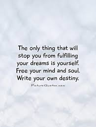 Quotes On Fulfilling Your Dreams Best Of The Only Thing That Will Stop You From Fulfilling Your Dreams Is