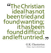 Gk Chesterton Quotes On Christianity Best Of The Christian Ideal Has Not Been Tried And Found Wanting It Has