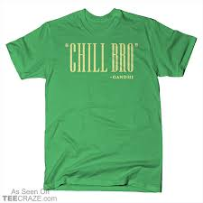 Quote T Shirts Magnificent Chill Bro Quote TShirt TeeCraze The Best TShirts Ever Made