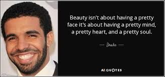 Drake Quotes About Beauty Best Of Drake Quote Beauty Isn't About Having A Pretty Face It's About