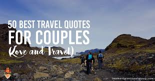 40 Best Travel Quotes For Couples Love And Travel Enchanting Quotes For Couples