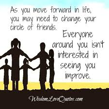 Quotes About Friendship Changing Extraordinary As You Move Forward In Life You May Need To Change Your Circle Of