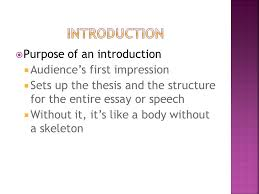 purpose of an introduction  audience s first impression  sets  2  purpose of an introduction  audience s first impression  sets up the thesis and the structure for the entire essay or speech  out it