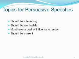 informative and persuasive types of speeches informative   and bacon 200820 topics for persuasive speeches should be interesting should be worthwhile must have a goal of influence or action should be current
