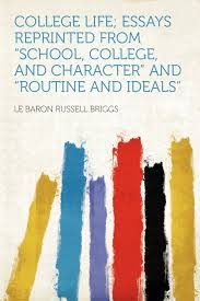 college life essays reprinted from school college and  college life essays reprinted from school college and character and routine and ideals le baron russell briggs 9781290550239 amazon com books