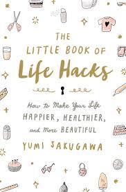 the little book of life hacks how to make your life happier healthier and more beautiful yumi sakugawa 9781250092250 amazon books
