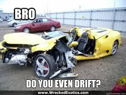 Bro,do you even drift memes | quickmeme via Relatably.com
