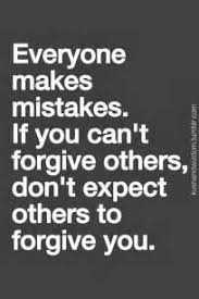 Everyone makes mistakes if you can't forgive others, ...