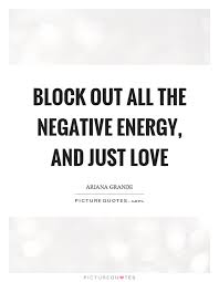 Negative Energy Quotes Adorable Block Out All The Negative Energy And Just Love Picture Quotes