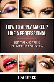 how to apply makeup like a professional best tips and tricks for makeup application book at low s in india how to apply makeup like a