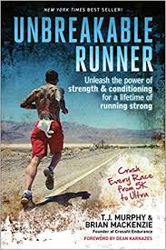 unbreakable runner unleash the power of strength conditioning for a lifetime of running strong t j murphy brian mackenzie dean karnazes