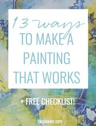 13 ways to make a painting that works tips and ideas to check your most