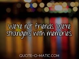 Quotes About Past Memories Of Friendship Unique We're Not Friends We're Strangers With Memories Break Up Quote