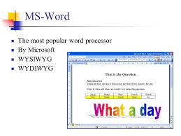 2 ms word the most popular word processor by microsoft wysiwyg wydiwyg