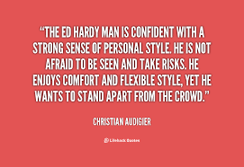 Christian Confidence Quotes Best Of 24 Christian Audigier Quotes QuotePrism