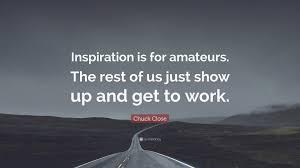 Chuck close inspiration amateurs quote