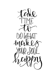 Download Happy Quotes Take Time To Do What Makes Your Soul Happy Quote FREE DOWNLOAD 17