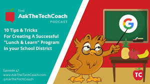 10 Tips Tricks For Tech Coaches Running Lunch Learns During The