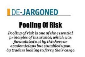 Risk pooling is the sharing a common risk evenly among a large number of people. De Jargoned Pooling Of Risk