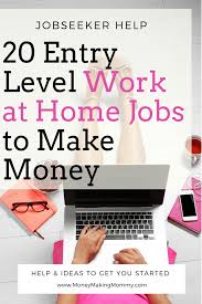 entry levle 20 entry level work at home jobs to make money