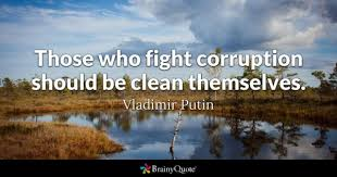 corruption quotes brainyquote those who fight corruption should be clean themselves vladimir putin