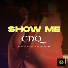 Music: CDQ - Show Me