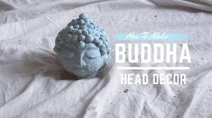 Buddha Head Decor How To Make Buddha Head Decor Epiphany Youtube