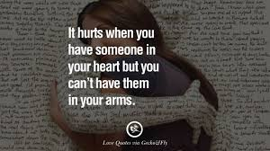 Love Quotes It Hurts When You Have Someone In Your Heart But You Best Love U Cant Have