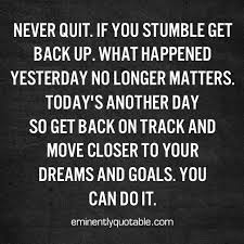 Never Quit If You Stumble Get Back Up ø Eminently Quotable Amazing Get Back Up Quotes