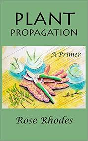 Plant Propagation: A Primer: Rhodes, Rose, Rhodes, Cindy: 9798557231138:  Amazon.com: Books