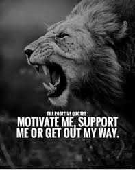 Quotes About Support Adorable POSITIVE QUOTES MOTIVATE ME SUPPORT ME OR GET OUT MY WAY Quotes