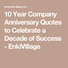 10 Year Anniversary Quotes Mesmerizing 48 Year Company Anniversary Quotes To Celebrate A Decade Of Success