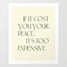 Daily Quotes 16365 If It Cost You Your Peace Its Too Expensive Art Print