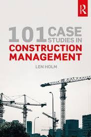 Construction Management 101 Case Studies In Construction Management