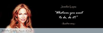 Jennifer Lopez Quotes by Jennifer Lopez via Relatably.com