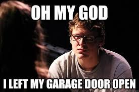 oh my i left my garage door open