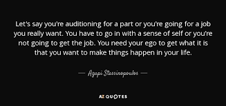 Agapi Stassinopoulos Quote Lets Say Youre Auditioning For