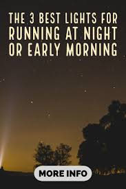 Best Lights For Running At Night The 3 Best Lights For Running At Night Or Early Morning 5k