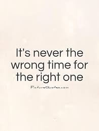 its-never-the-wrong-time-for-the-right-one-quote-1.jpg via Relatably.com