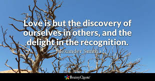 Discovery Quotes Cool Love Is But The Discovery Of Ourselves In Others And The Delight In