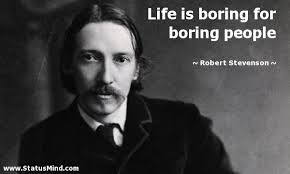 boring people. life is boring for people - robert stevenson quotes statusmind.com