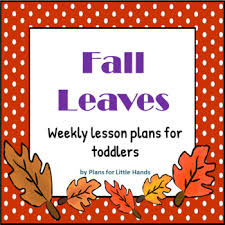 Fall Lesson Plans For Toddlers Fall Leaves Toddler Lesson Plan By Plans For Little Hands Tpt