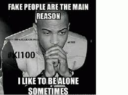 Ti Quotes Fascinating Fake People Are The Main Reason I Like To Be Alone Sometimes