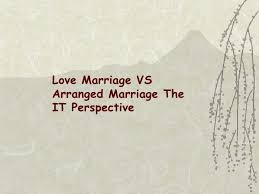 love vs arranged marriage love marriage vs arranged marriage the it perspective