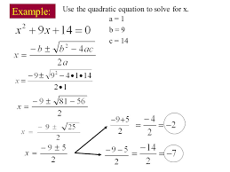 2 example use the quadratic equation to solve for x a 1 b 9 c 14
