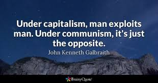 capitalism quotes brainyquote under capitalism man exploits man under communism it s just the opposite