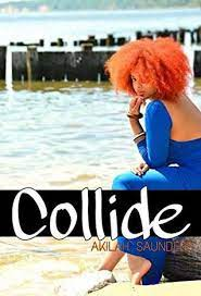Collide: An Erotic Romance by Akilah Saunders